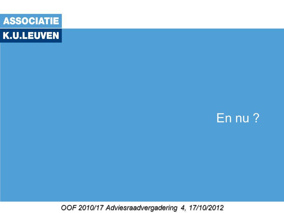 OOF 2010/17 Adviesraadvergadering 4, 17/10/2012 En nu ?