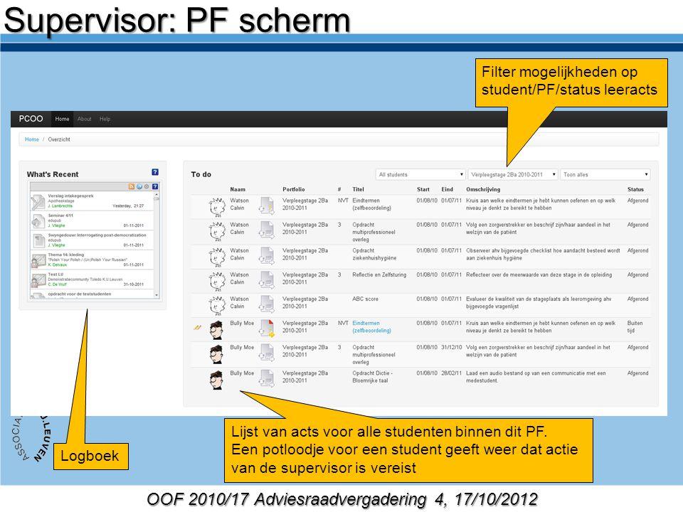 OOF 2010/17 Adviesraadvergadering 4, 17/10/2012 Filter mogelijkheden op student/PF/status leeracts Logboek Lijst van acts voor alle studenten binnen dit PF.