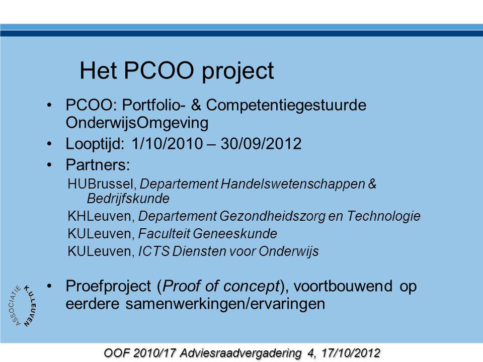 OOF 2010/17 Adviesraadvergadering 4, 17/10/2012 Het PCOO project PCOO: Portfolio- & Competentiegestuurde OnderwijsOmgeving Looptijd: 1/10/2010 – 30/09