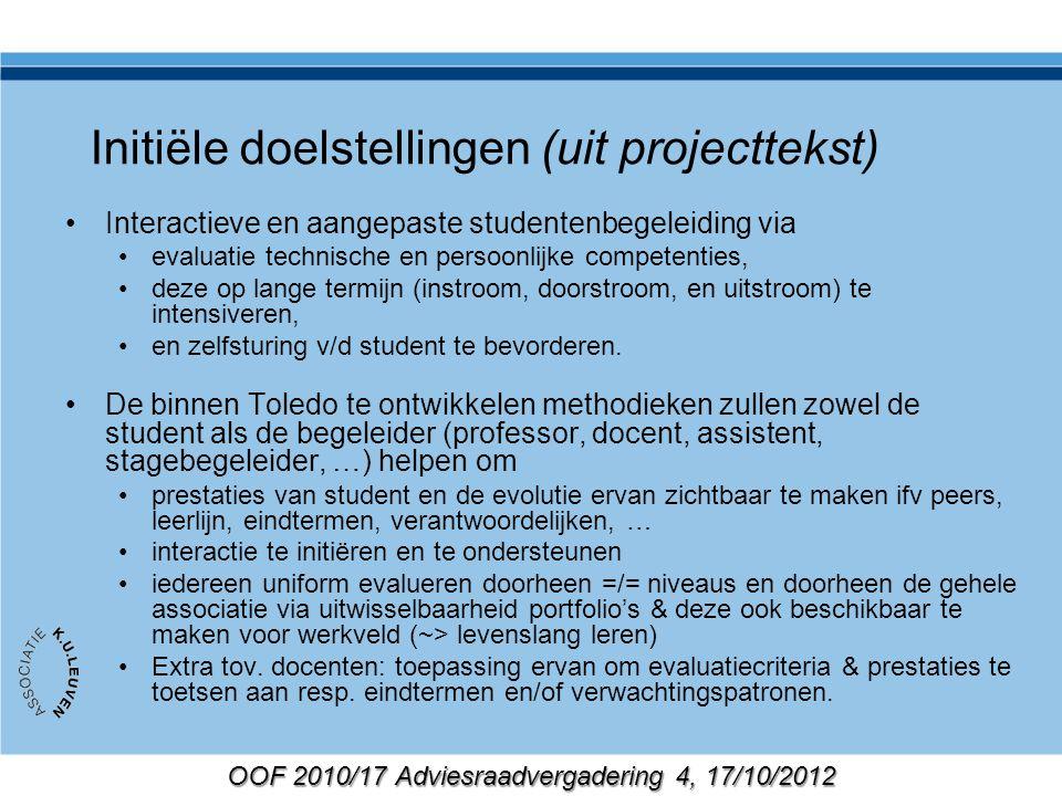 OOF 2010/17 Adviesraadvergadering 4, 17/10/2012 Initiële doelstellingen (uit projecttekst) Interactieve en aangepaste studentenbegeleiding via evaluat