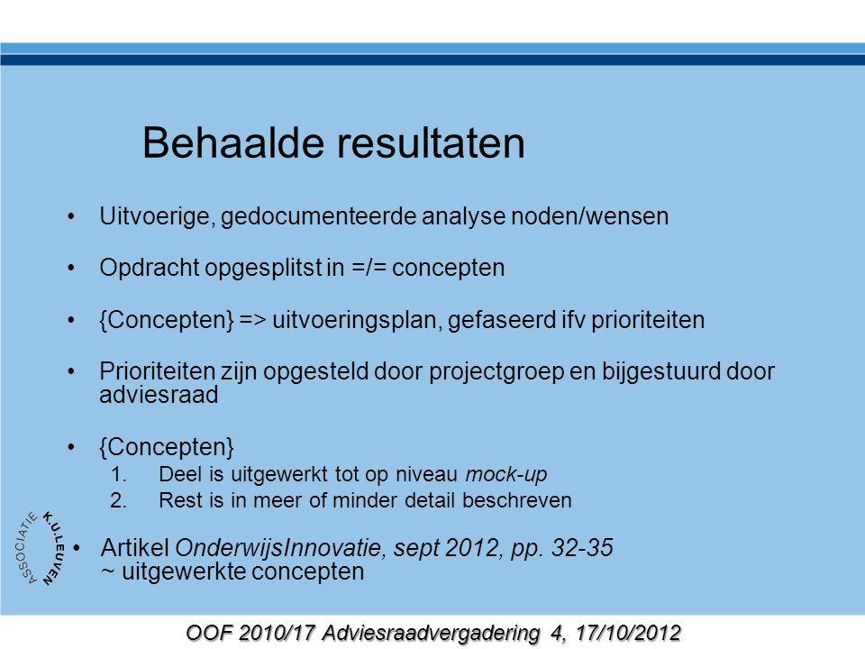 OOF 2010/17 Adviesraadvergadering 4, 17/10/2012 Behaalde resultaten Uitvoerige, gedocumenteerde analyse noden/wensen Opdracht opgesplitst in =/= conce