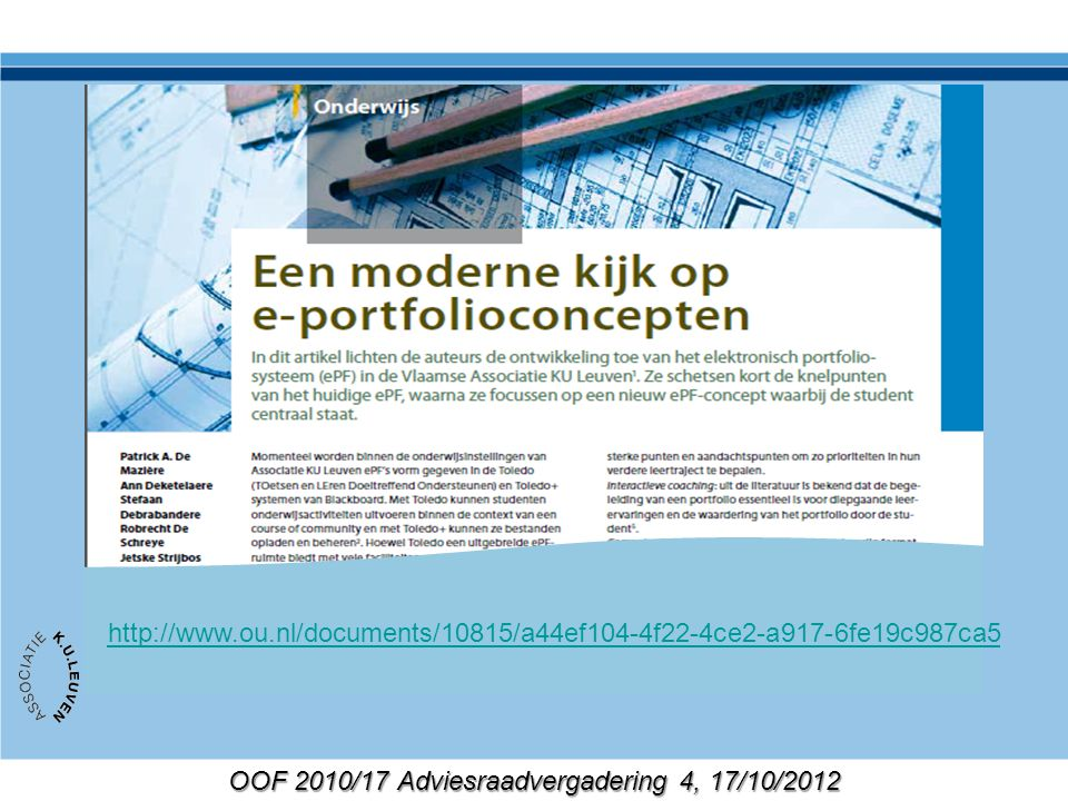 OOF 2010/17 Adviesraadvergadering 4, 17/10/2012 Verder uitwerken Extra's sinds AR3 Private webforms Focus CPs What's recent Rapportering: Online filterbare tabellen Requirements externe accounts Concept lijngrafieken …