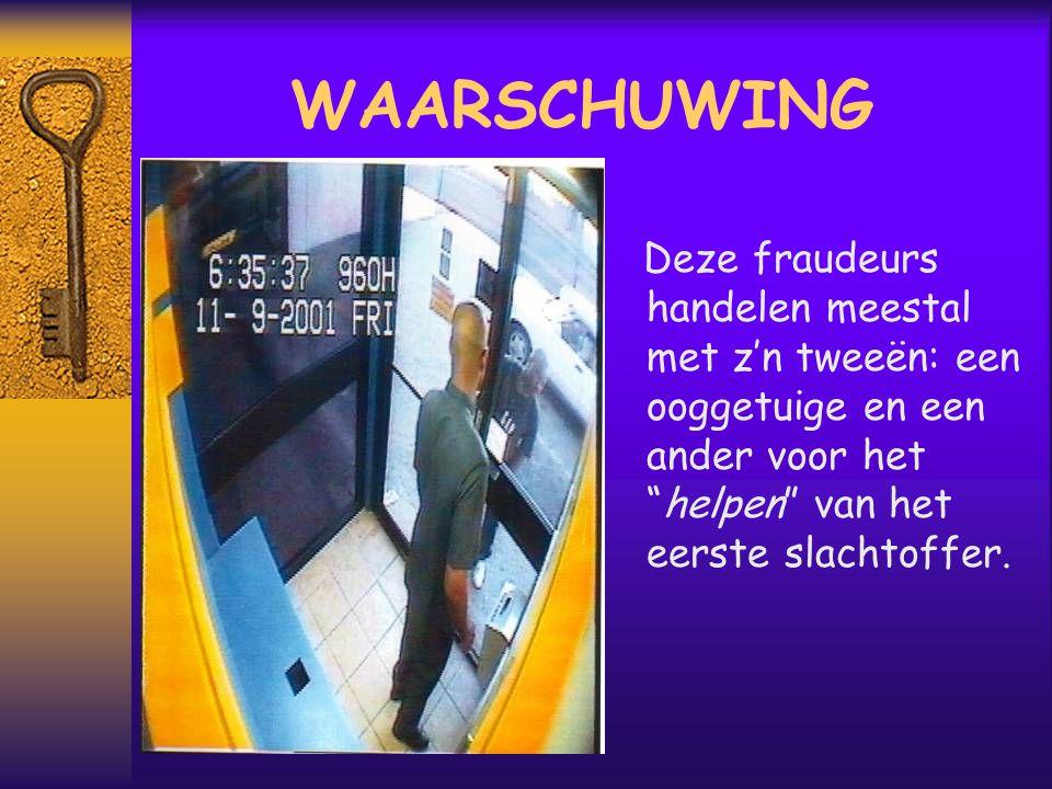 WAARSCHUWING Deze fraudeurs handelen meestal met z'n tweeën: een ooggetuige en een ander voor het helpen van het eerste slachtoffer.