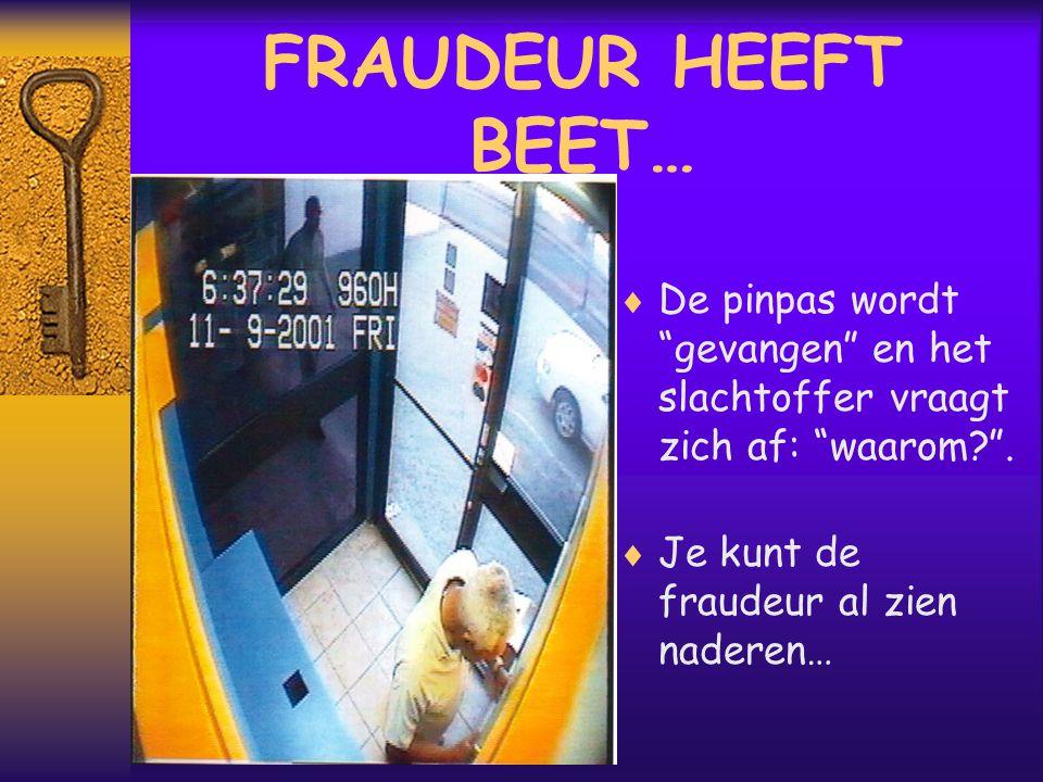 FRAUDEUR HEEFT BEET…  De pinpas wordt gevangen en het slachtoffer vraagt zich af: waarom? .