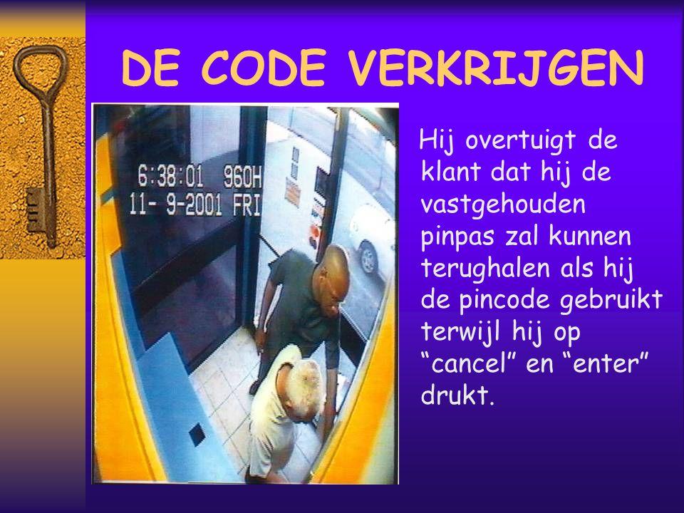 DE CODE VERKRIJGEN Hij overtuigt de klant dat hij de vastgehouden pinpas zal kunnen terughalen als hij de pincode gebruikt terwijl hij op cancel en enter drukt.