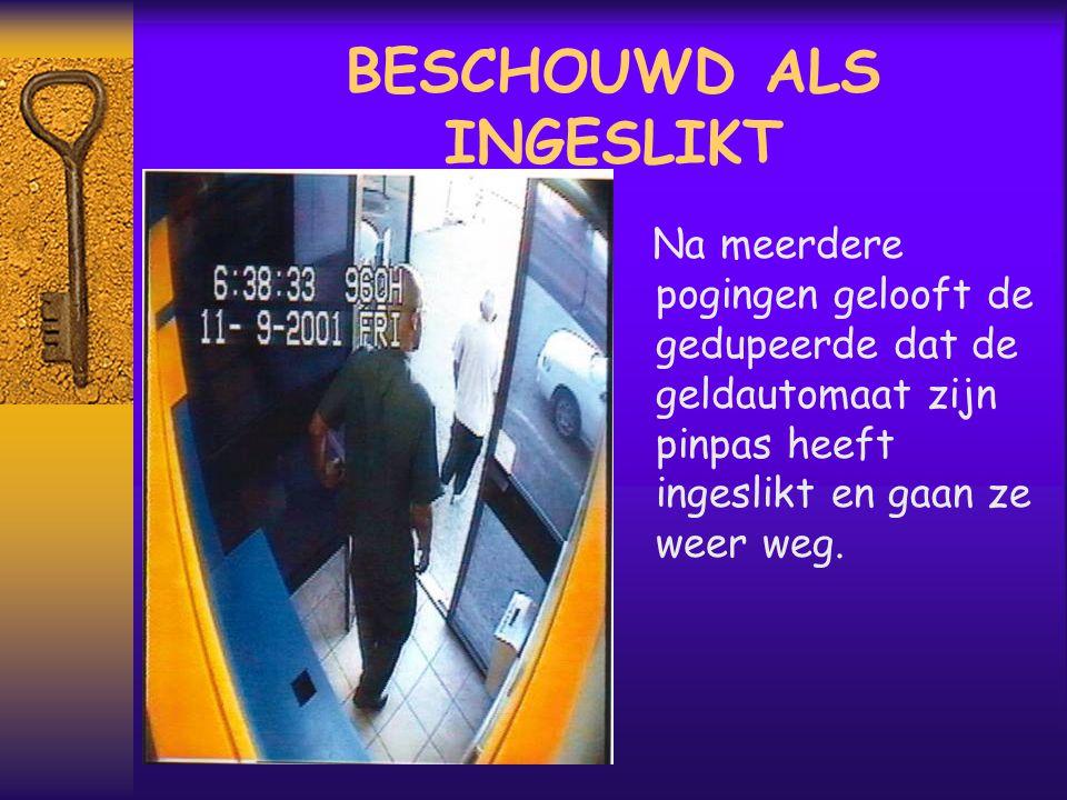 BESCHOUWD ALS INGESLIKT Na meerdere pogingen gelooft de gedupeerde dat de geldautomaat zijn pinpas heeft ingeslikt en gaan ze weer weg.