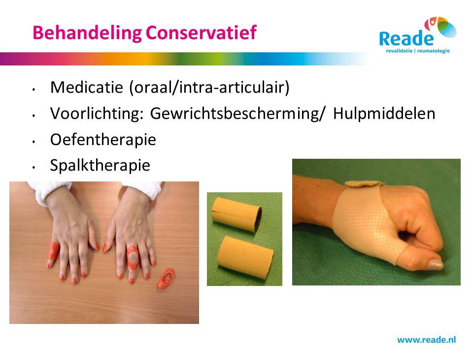 Behandeling Conservatief Medicatie (oraal/intra-articulair) Voorlichting: Gewrichtsbescherming/ Hulpmiddelen Oefentherapie Spalktherapie