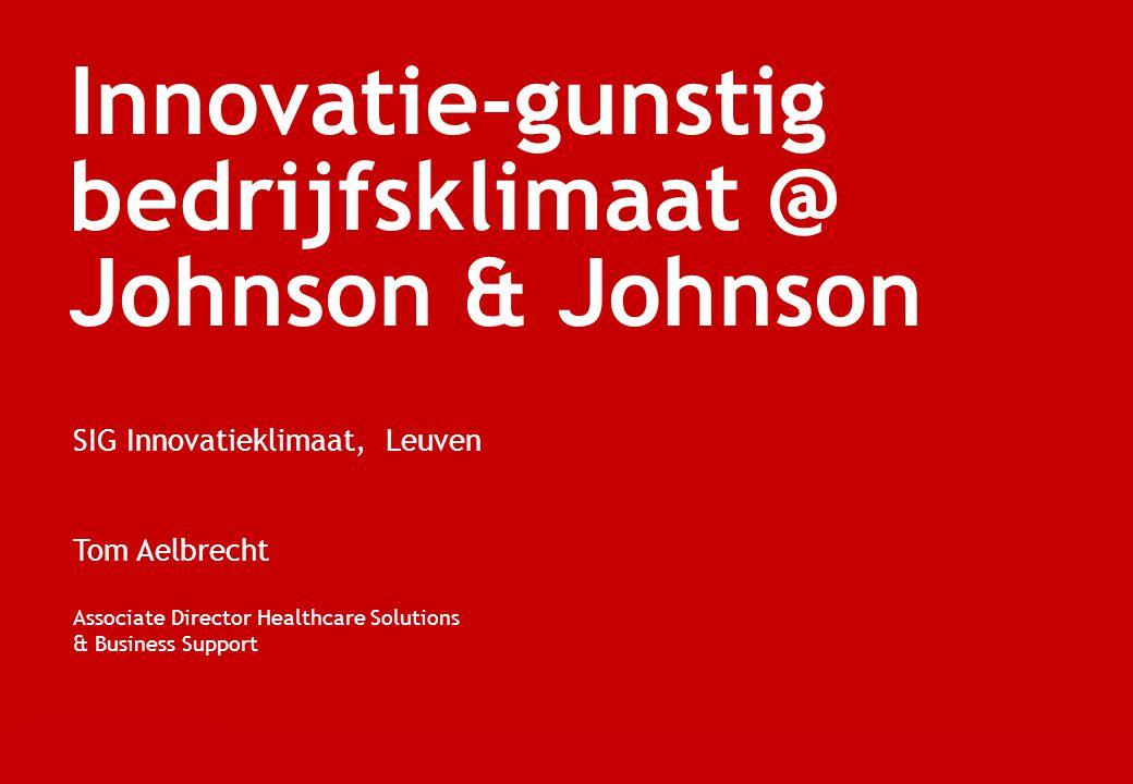 Innovatie-gunstig bedrijfsklimaat @ Johnson & Johnson SIG Innovatieklimaat, Leuven Tom Aelbrecht Associate Director Healthcare Solutions & Business Su
