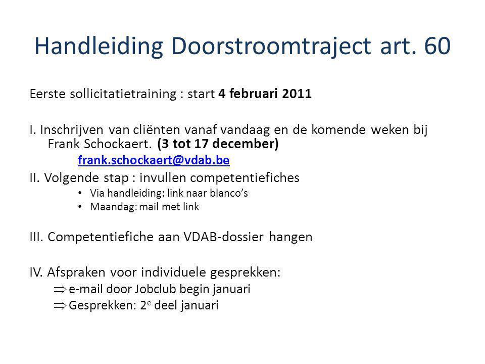 Handleiding Doorstroomtraject art. 60 Eerste sollicitatietraining : start 4 februari 2011 I. Inschrijven van cliënten vanaf vandaag en de komende weke