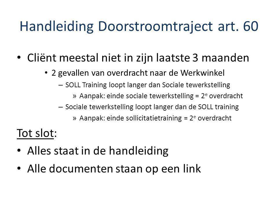 Handleiding Doorstroomtraject art. 60 Cliënt meestal niet in zijn laatste 3 maanden 2 gevallen van overdracht naar de Werkwinkel – SOLL Training loopt