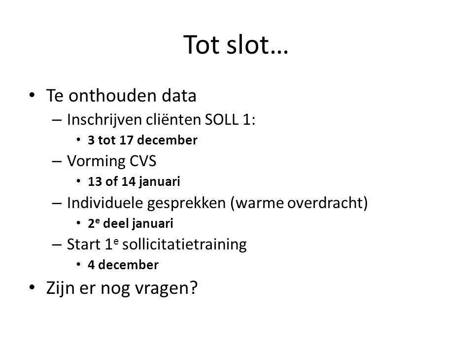 Tot slot… Te onthouden data – Inschrijven cliënten SOLL 1: 3 tot 17 december – Vorming CVS 13 of 14 januari – Individuele gesprekken (warme overdracht