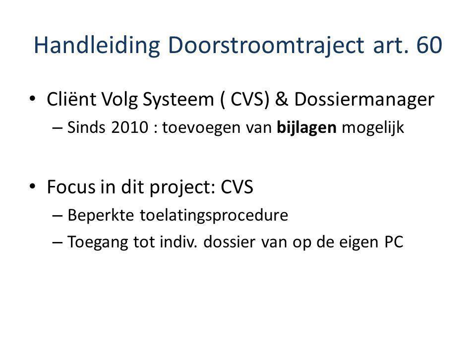 Handleiding Doorstroomtraject art. 60 Cliënt Volg Systeem ( CVS) & Dossiermanager – Sinds 2010 : toevoegen van bijlagen mogelijk Focus in dit project: