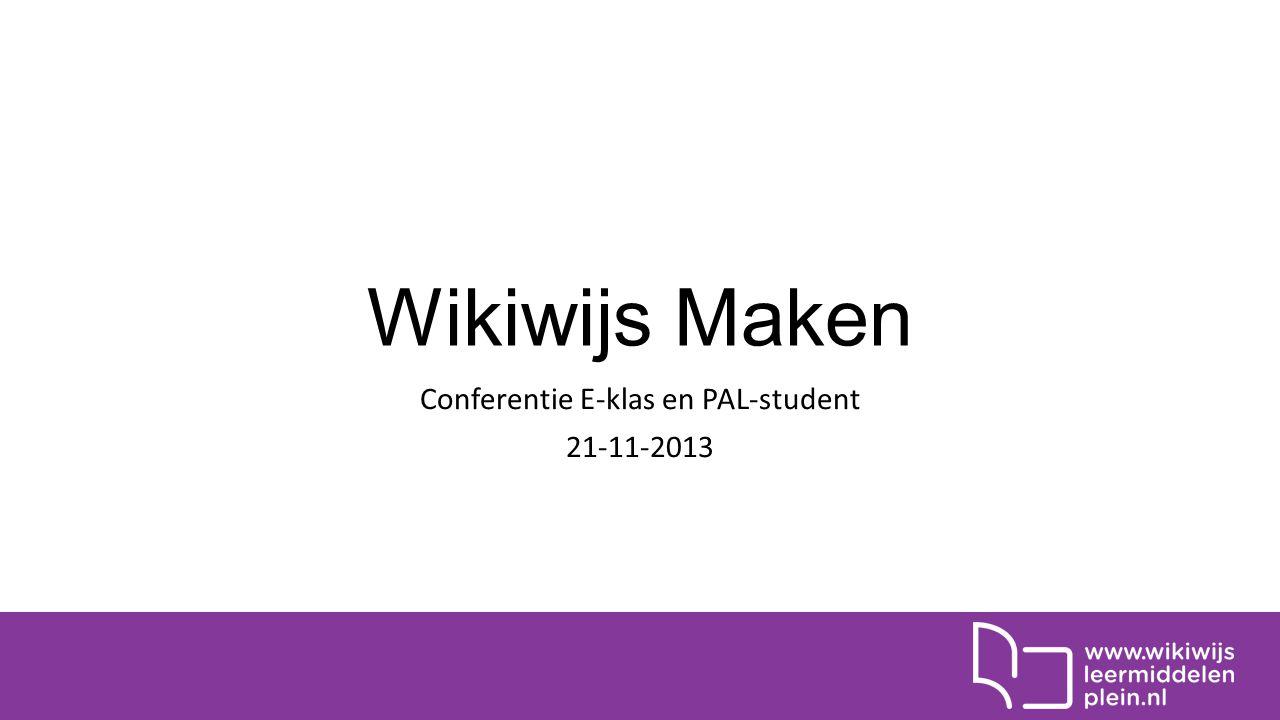 Wikiwijs Maken Conferentie E-klas en PAL-student 21-11-2013