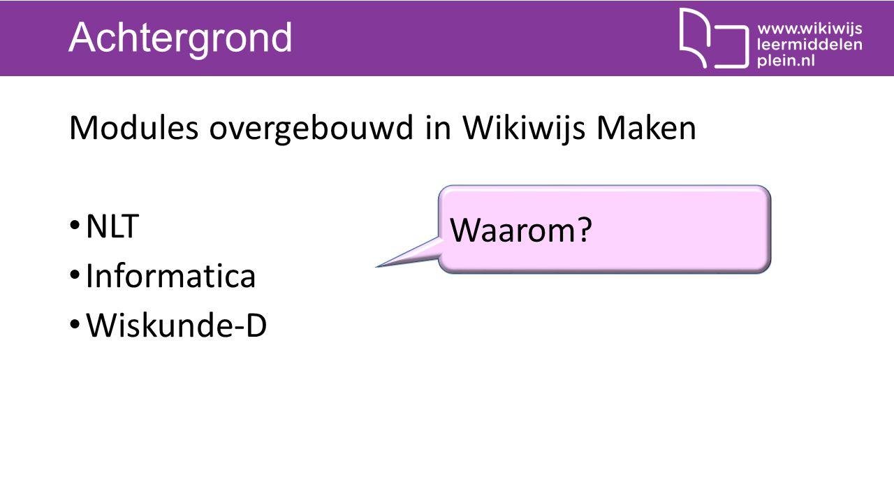 Achtergrond Modules overgebouwd in Wikiwijs Maken NLT Informatica Wiskunde-D Waarom?