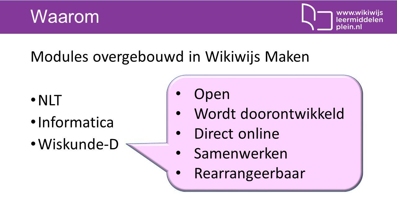 Waarom Modules overgebouwd in Wikiwijs Maken NLT Informatica Wiskunde-D Open Wordt doorontwikkeld Direct online Samenwerken Rearrangeerbaar
