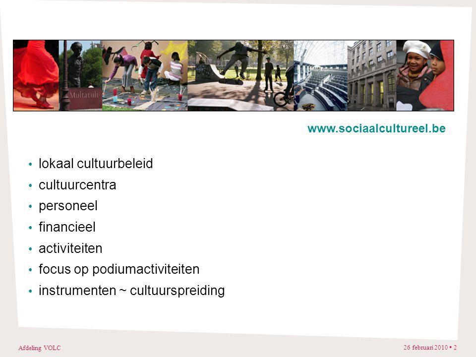 Afdeling VOLC 26 februari 2010 2 lokaal cultuurbeleid cultuurcentra personeel financieel activiteiten focus op podiumactiviteiten instrumenten ~ cultuurspreiding www.sociaalcultureel.be