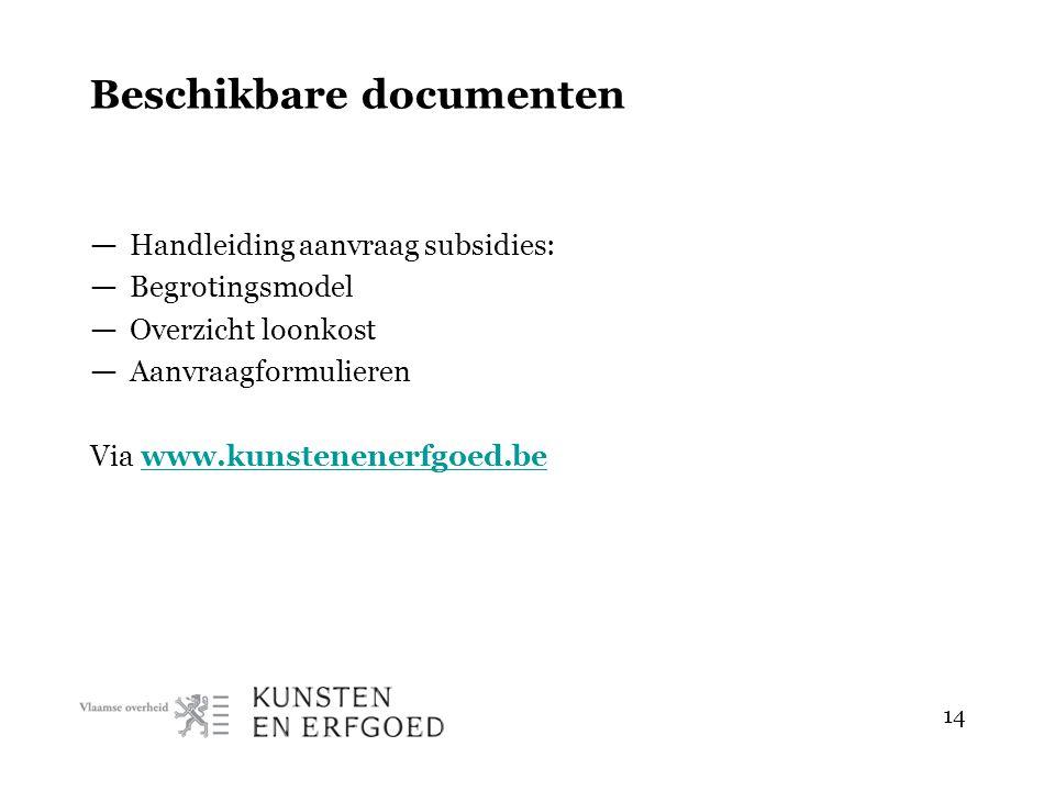 14 Beschikbare documenten — Handleiding aanvraag subsidies: — Begrotingsmodel — Overzicht loonkost — Aanvraagformulieren Via www.kunstenenerfgoed.bewww.kunstenenerfgoed.be