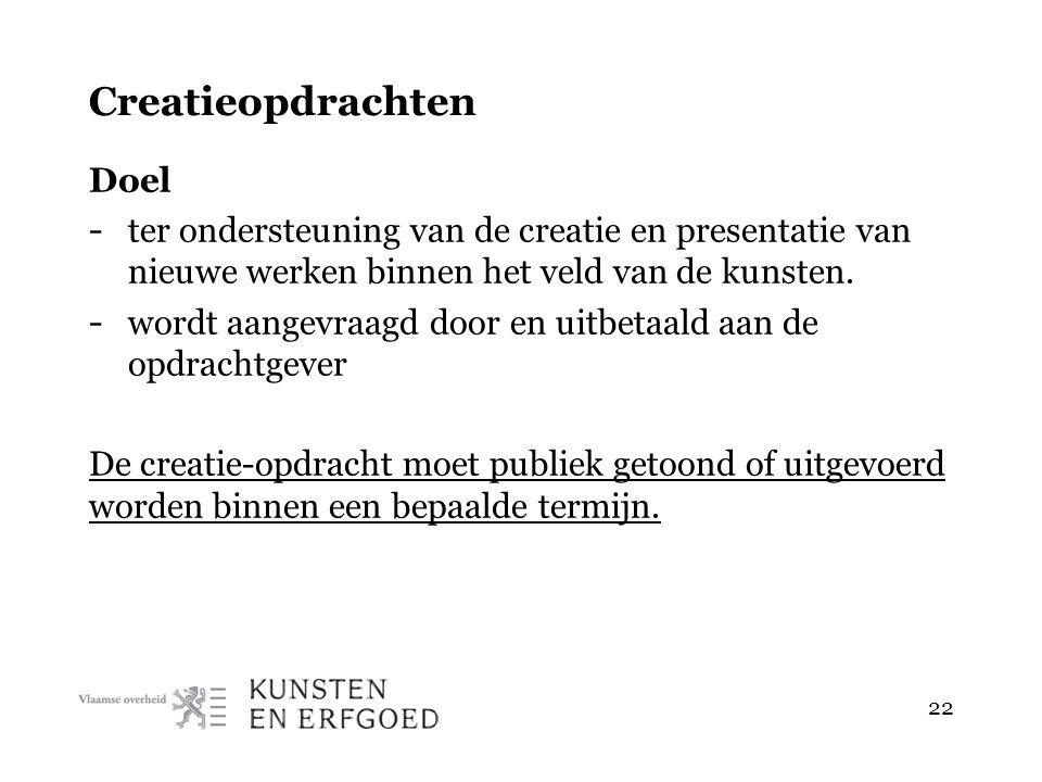22 Creatieopdrachten Doel - ter ondersteuning van de creatie en presentatie van nieuwe werken binnen het veld van de kunsten.