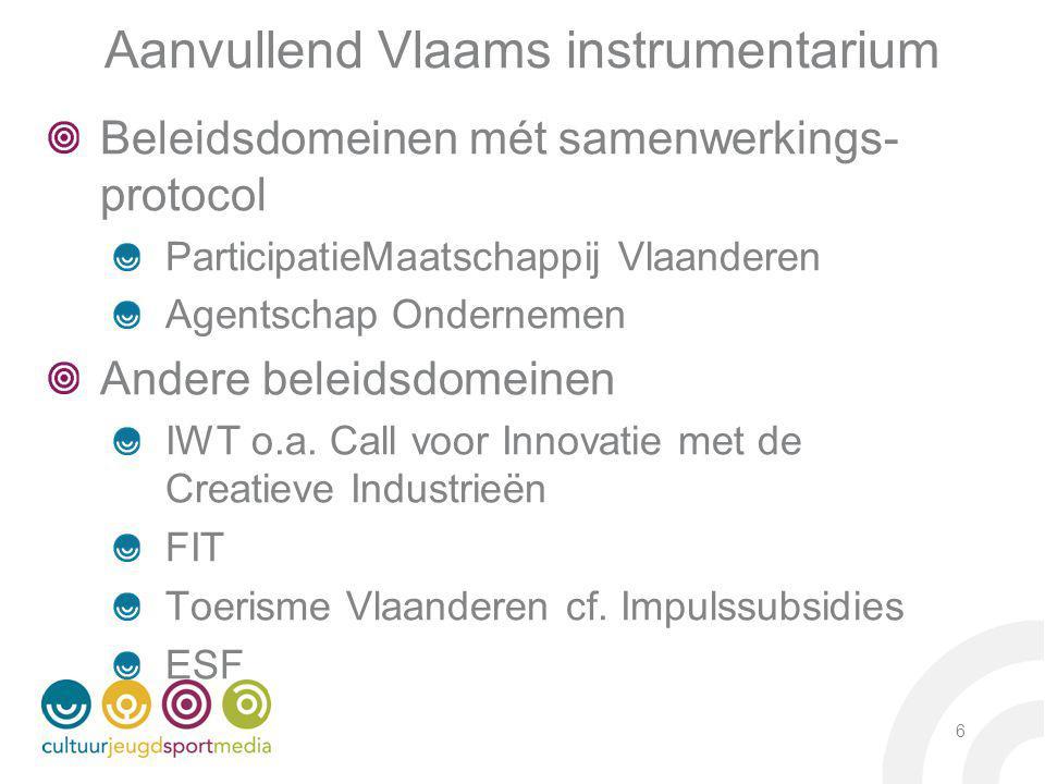 6 Aanvullend Vlaams instrumentarium Beleidsdomeinen mét samenwerkings- protocol ParticipatieMaatschappij Vlaanderen Agentschap Ondernemen Andere beleidsdomeinen IWT o.a.