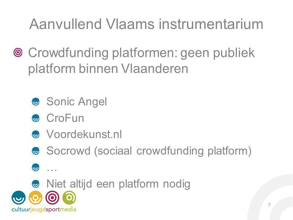 7 Aanvullend Vlaams instrumentarium Crowdfunding platformen: geen publiek platform binnen Vlaanderen Sonic Angel CroFun Voordekunst.nl Socrowd (sociaal crowdfunding platform) … Niet altijd een platform nodig