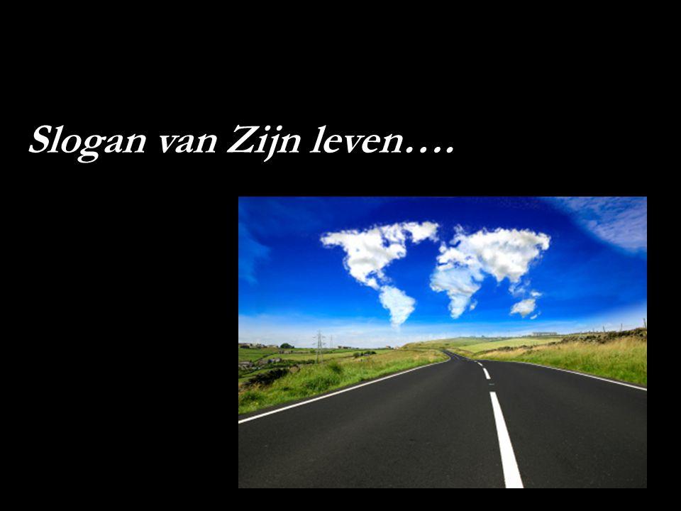 Slogan van Zijn leven….