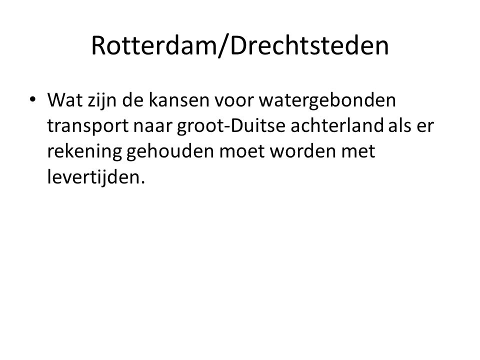 Rotterdam/Drechtsteden Wat zijn de kansen voor watergebonden transport naar groot-Duitse achterland als er rekening gehouden moet worden met levertijden.