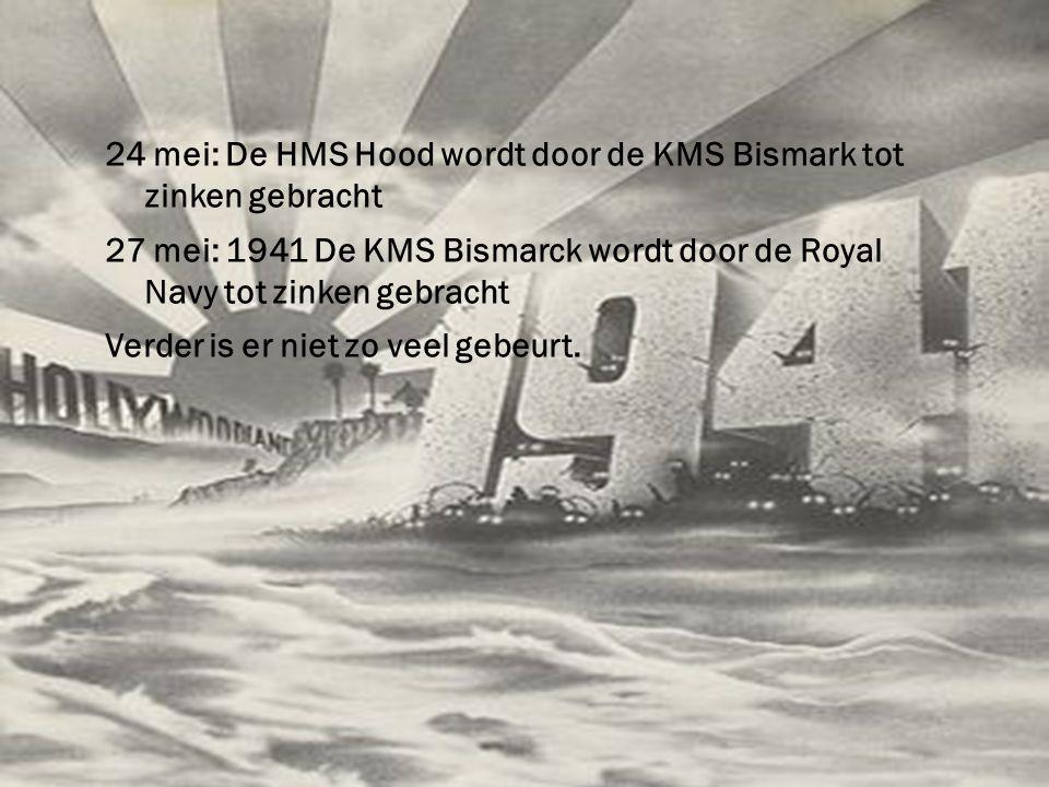 24 mei: De HMS Hood wordt door de KMS Bismark tot zinken gebracht 27 mei: 1941 De KMS Bismarck wordt door de Royal Navy tot zinken gebracht Verder is