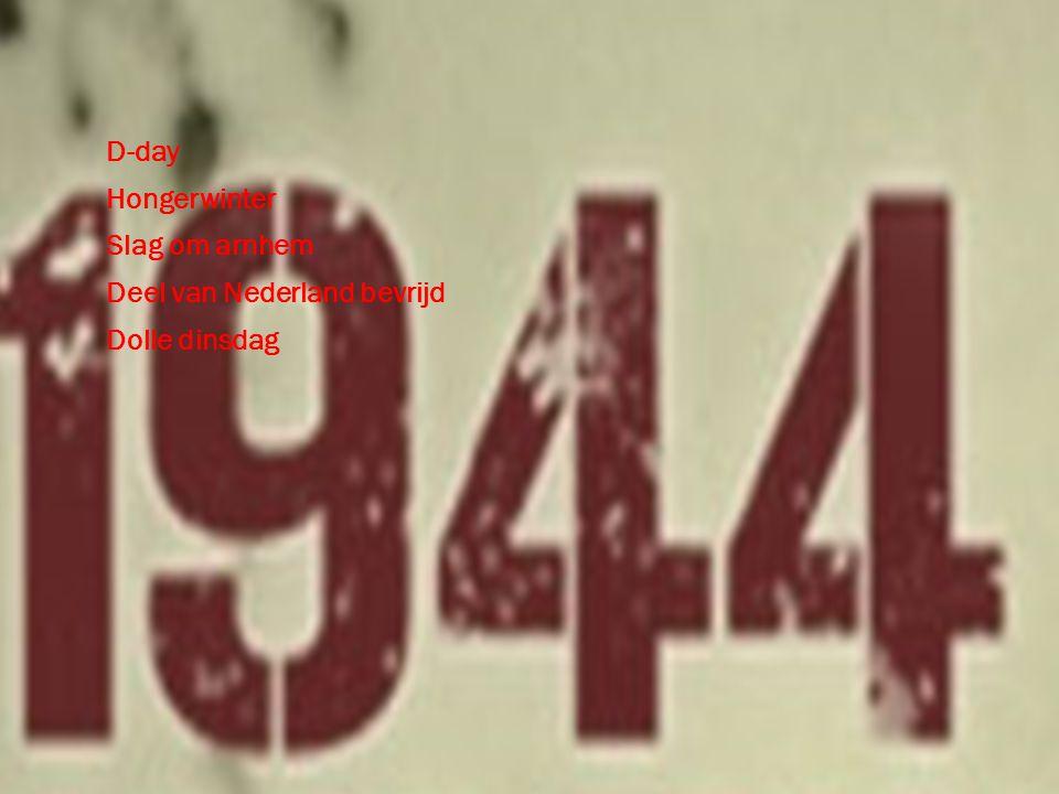 D-day Hongerwinter Slag om arnhem Deel van Nederland bevrijd Dolle dinsdag
