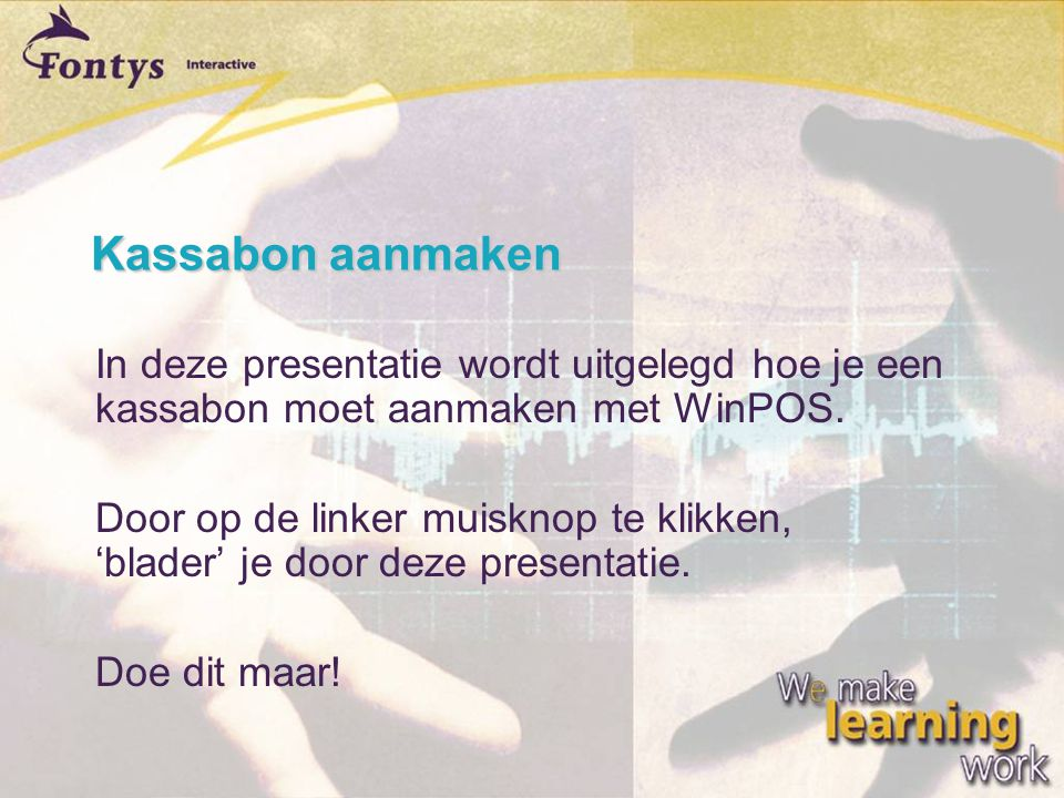Kassabon aanmaken  In deze presentatie wordt uitgelegd hoe je een kassabon moet aanmaken met WinPOS.  Door op de linker muisknop te klikken, 'blader