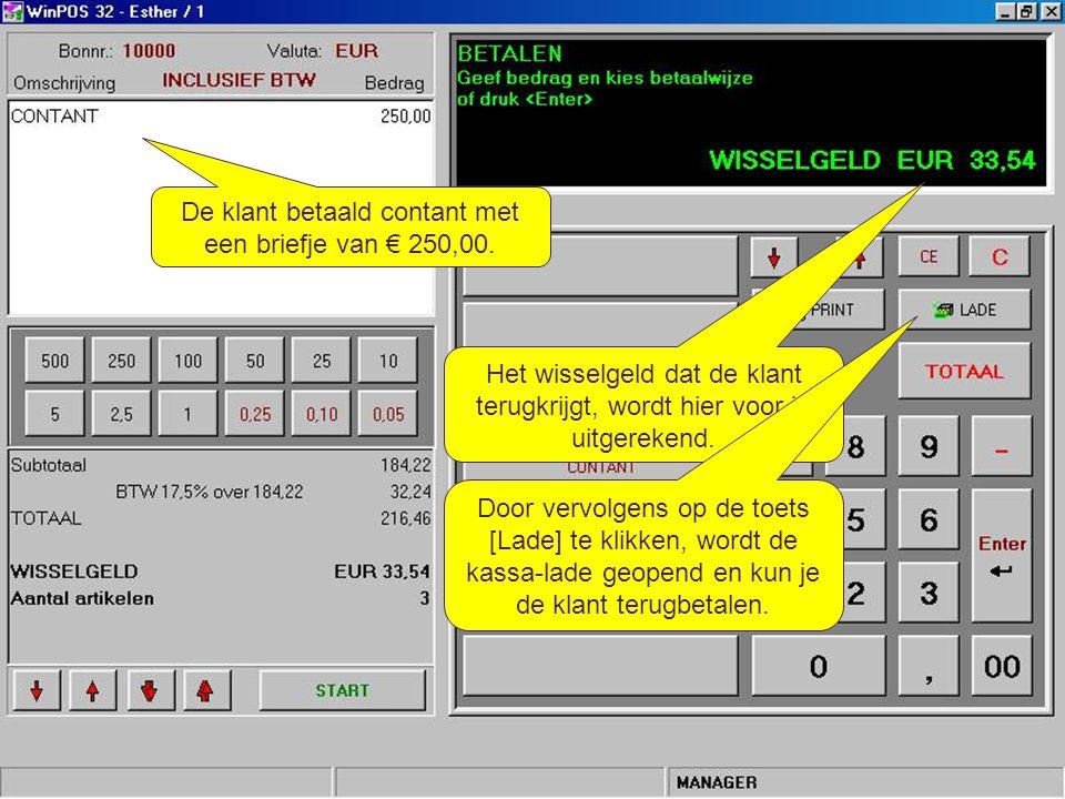 Kassabon aanmaken (5) De klant betaald contant met een briefje van € 250,00. Het wisselgeld dat de klant terugkrijgt, wordt hier voor je uitgerekend.