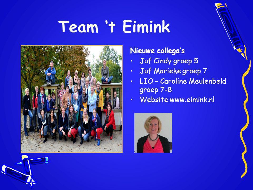 Team 't Eimink Nieuwe collega's Juf Cindy groep 5 Juf Marieke groep 7 LIO – Caroline Meulenbeld groep 7-8 Website www.eimink.nl