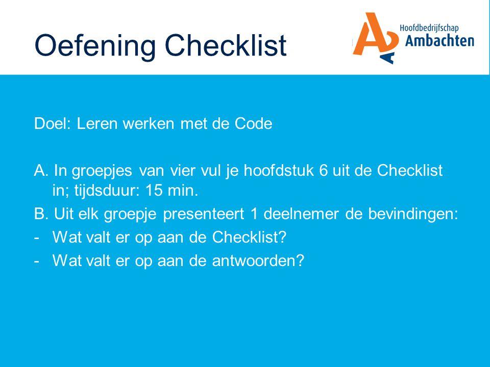 Oefening Checklist Doel: Leren werken met de Code A. In groepjes van vier vul je hoofdstuk 6 uit de Checklist in; tijdsduur: 15 min. B. Uit elk groepj