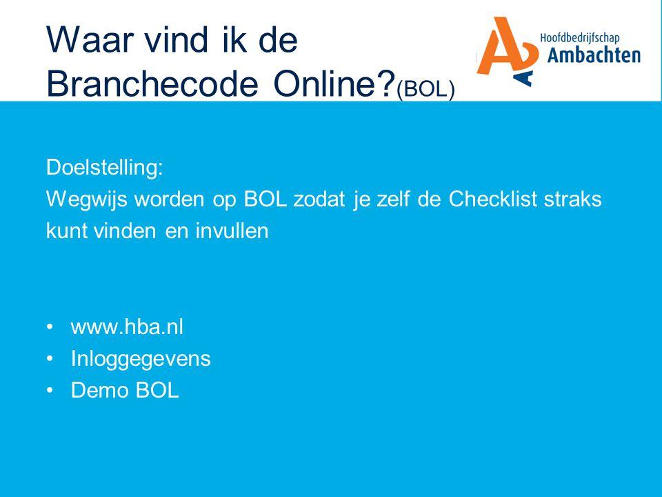 Waar vind ik de Branchecode Online? (BOL) Doelstelling: Wegwijs worden op BOL zodat je zelf de Checklist straks kunt vinden en invullen www.hba.nl Inl