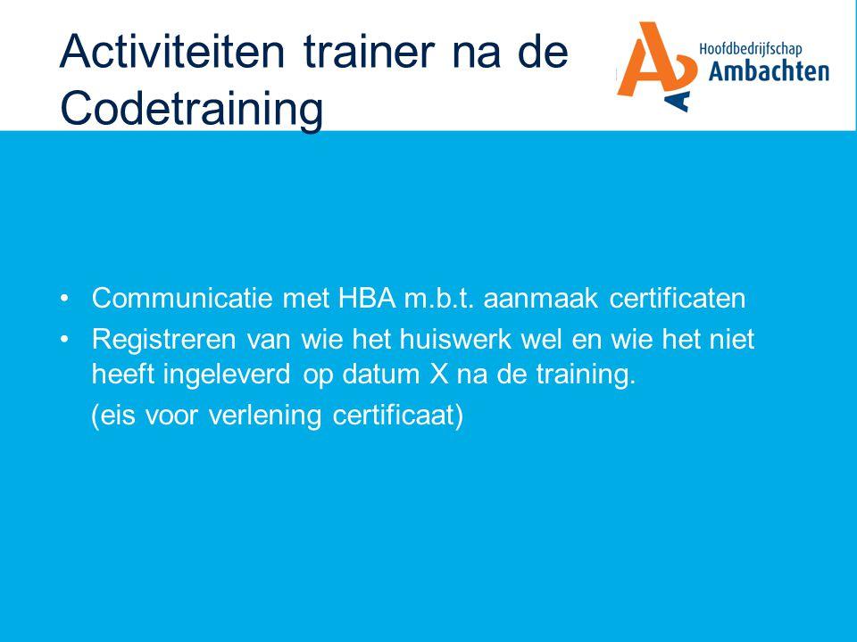 Activiteiten trainer na de Codetraining Communicatie met HBA m.b.t. aanmaak certificaten Registreren van wie het huiswerk wel en wie het niet heeft in