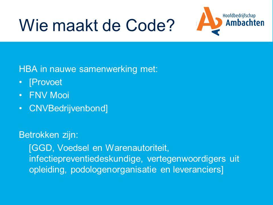 Wie maakt de Code? HBA in nauwe samenwerking met: [Provoet FNV Mooi CNVBedrijvenbond] Betrokken zijn: [GGD, Voedsel en Warenautoriteit, infectiepreven
