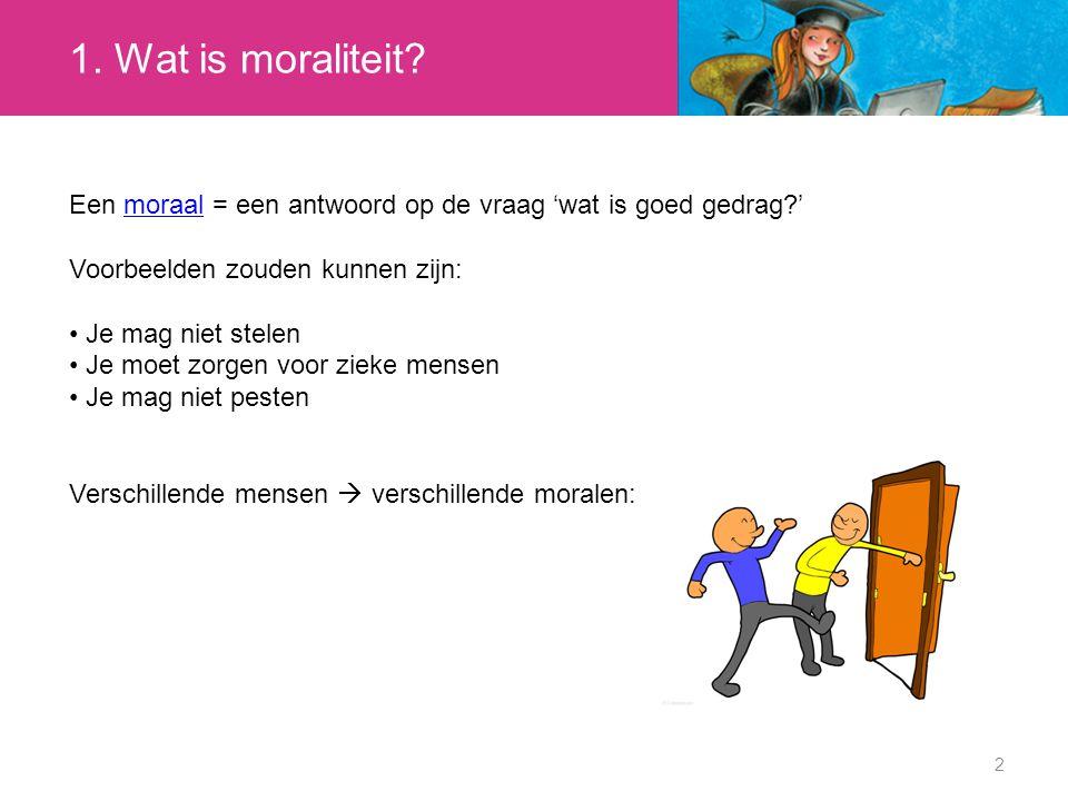 1. Wat is moraliteit? 2 Een moraal = een antwoord op de vraag 'wat is goed gedrag?'moraal Voorbeelden zouden kunnen zijn: Je mag niet stelen Je moet z