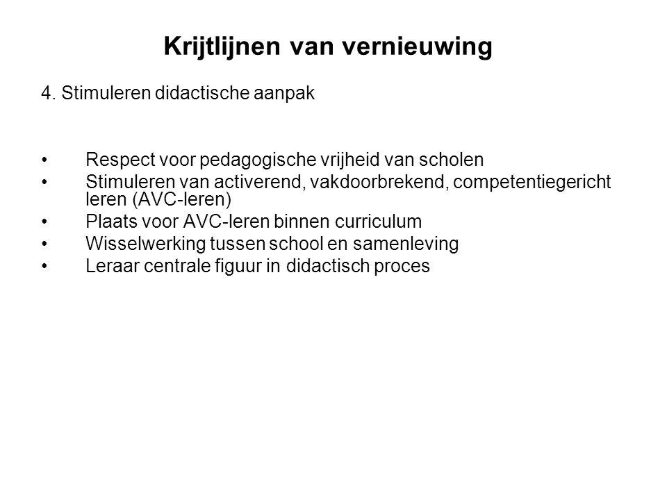 Krijtlijnen van vernieuwing 4. Stimuleren didactische aanpak Respect voor pedagogische vrijheid van scholen Stimuleren van activerend, vakdoorbrekend,