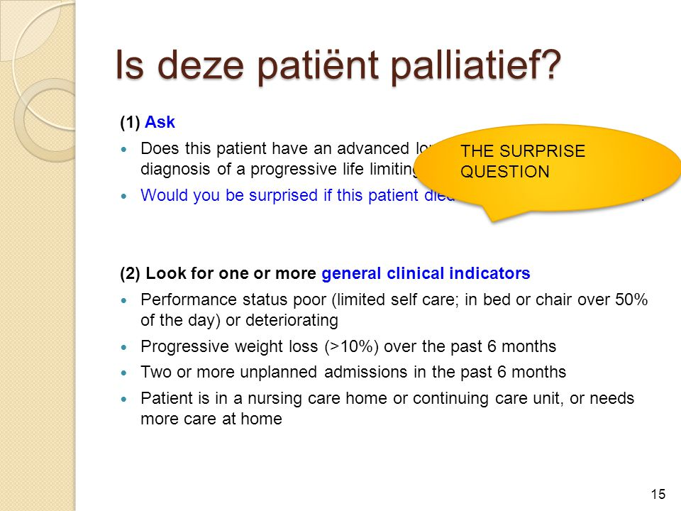 Is deze patiënt palliatief? (1) Ask Does this patient have an advanced long term condition, a new diagnosis of a progressive life limiting illness, or
