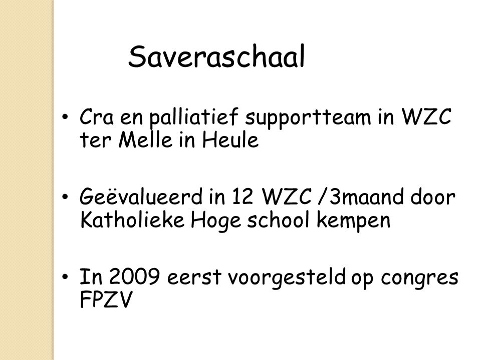 Saveraschaal Cra en palliatief supportteam in WZC ter Melle in Heule Geëvalueerd in 12 WZC /3maand door Katholieke Hoge school kempen In 2009 eerst vo