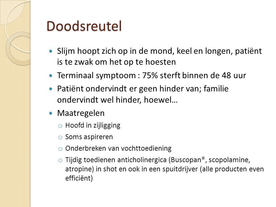 Doodsreutel Slijm hoopt zich op in de mond, keel en longen, patiënt is te zwak om het op te hoesten Terminaal symptoom : 75% sterft binnen de 48 uur P