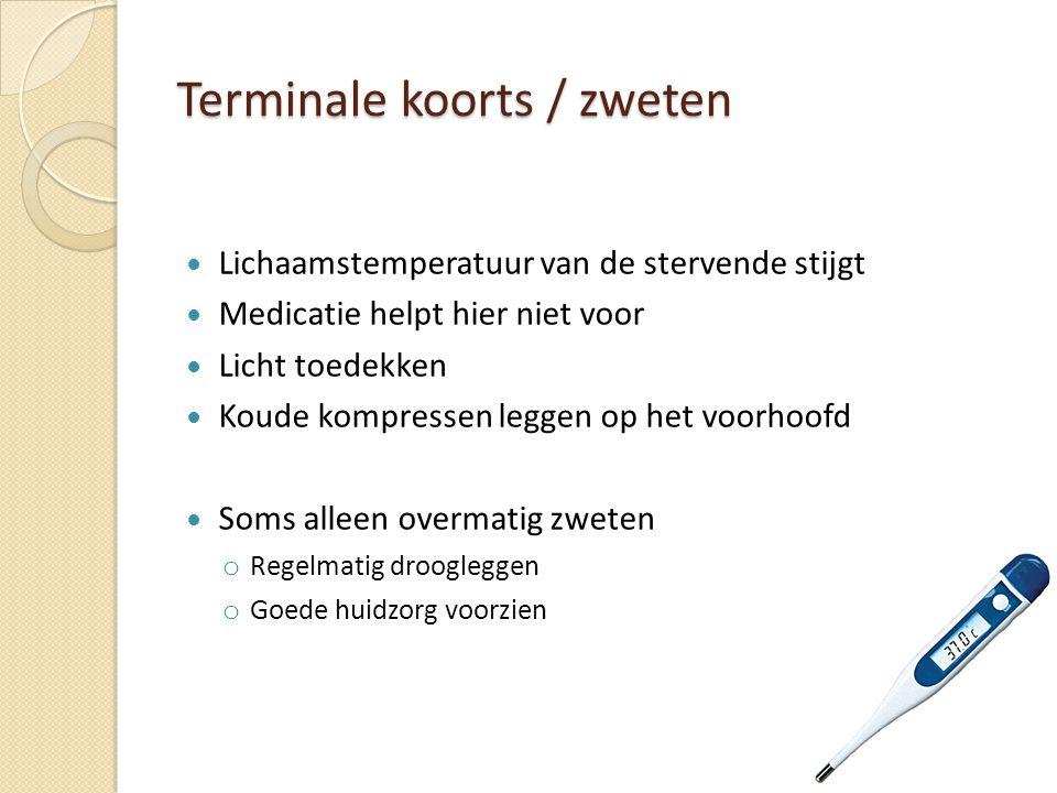 Terminale koorts / zweten Lichaamstemperatuur van de stervende stijgt Medicatie helpt hier niet voor Licht toedekken Koude kompressen leggen op het vo