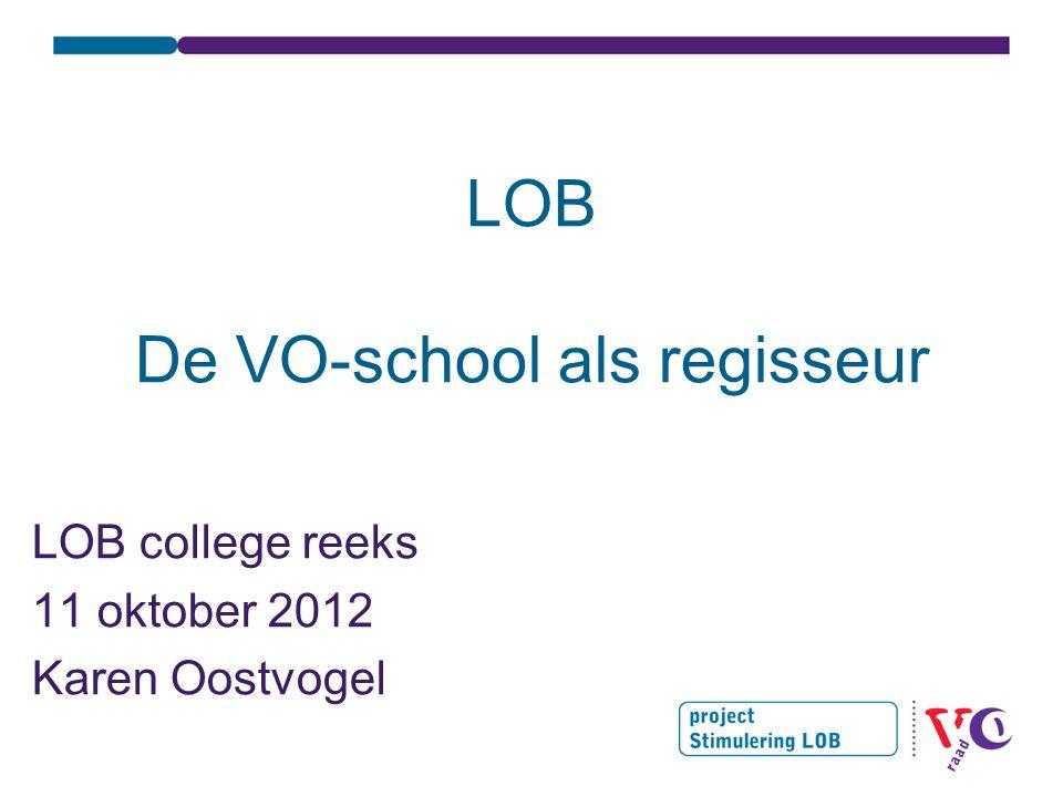 LOB De VO-school als regisseur LOB college reeks 11 oktober 2012 Karen Oostvogel