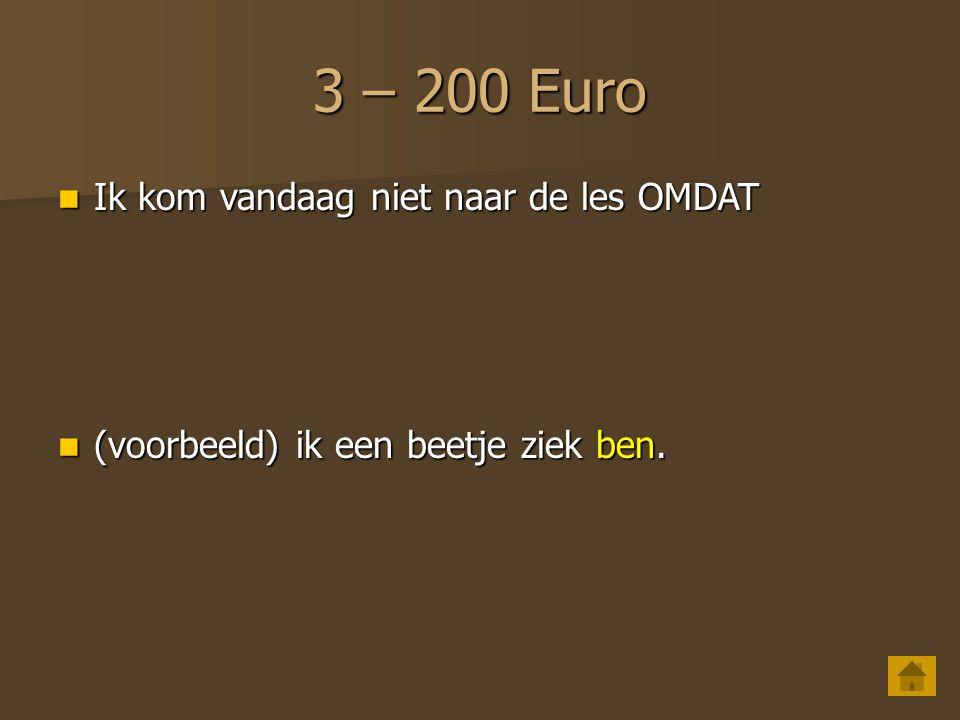 3 – 100 Euro Ik studeer Nederlands OMDAT Ik studeer Nederlands OMDAT (voorbeeld) Nederlands belangrijk is.