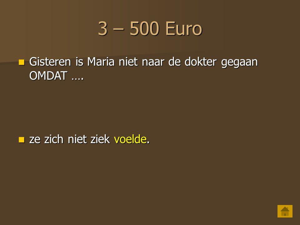3 – 400 Euro Vorig jaar kwam hij nooit naar de les OMDAT … Vorig jaar kwam hij nooit naar de les OMDAT … (voorbeeld) hij vaak ziek was.