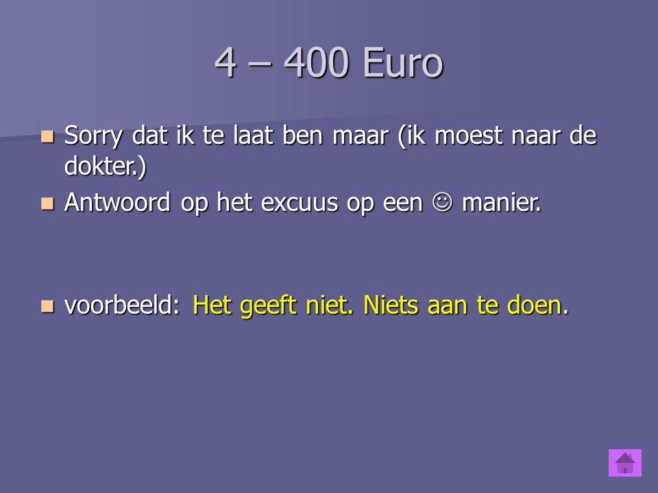 4 – 300 Euro Sorry dat ik te laat ben maar (de auto / panne / hebben) Sorry dat ik te laat ben maar (de auto / panne / hebben) DE AUTO HAD PANNE.