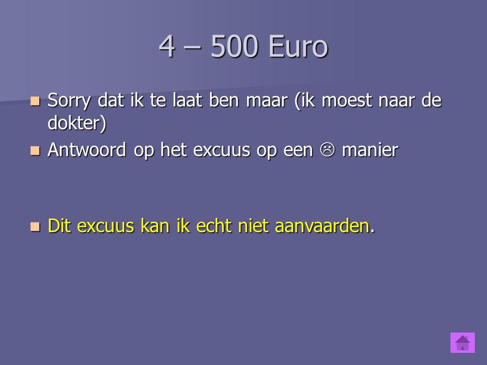 4 – 400 Euro Sorry dat ik te laat ben maar (ik moest naar de dokter.) Sorry dat ik te laat ben maar (ik moest naar de dokter.) Antwoord op het excuus op een manier.