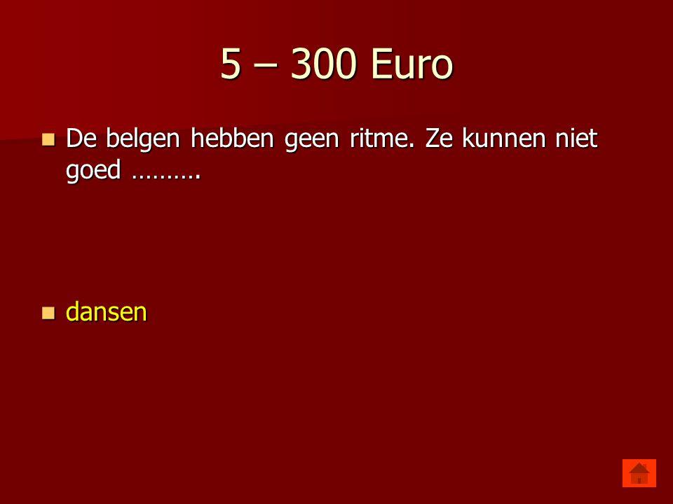 5 – 200 Euro De Belgen zijn zeer ……… Ze komen altijd op tijd.