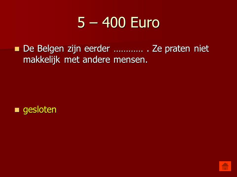 5 – 300 Euro De belgen hebben geen ritme.Ze kunnen niet goed ……….