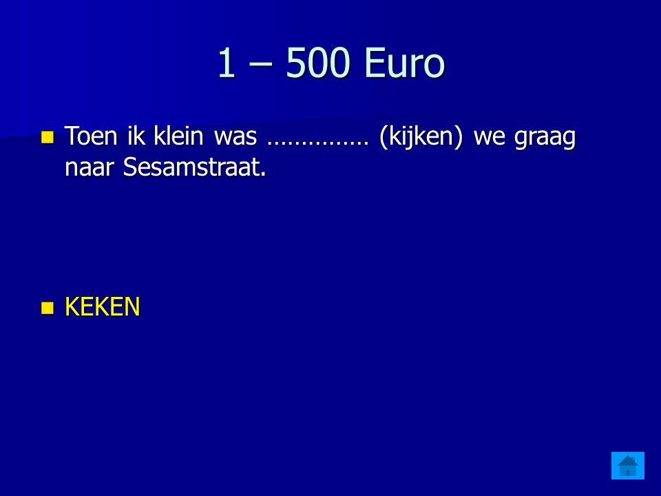 1 – 400 Euro Toen ik klein was ………….(maken) ik altijd ruzie met mijn broer.