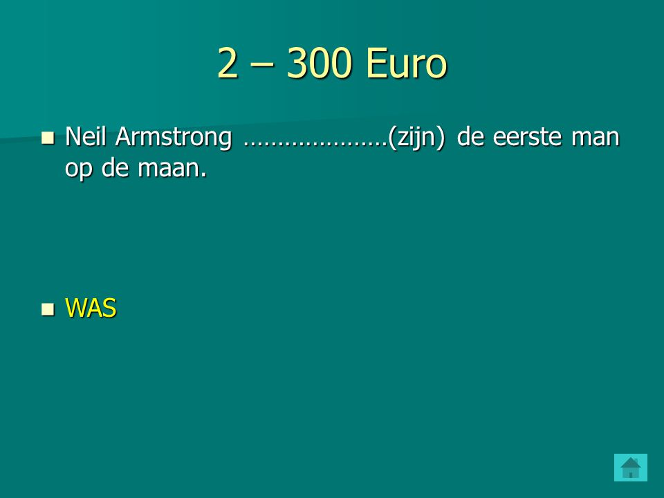 2 – 300 Euro Neil Armstrong …………………(zijn) de eerste man op de maan.